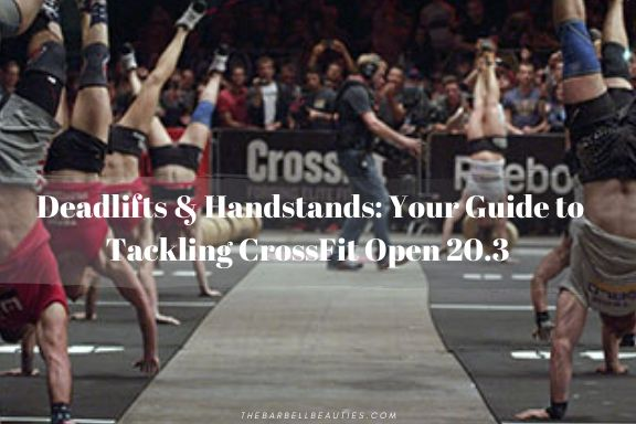 Deadlifts & Handstands: Your Guide to Tackling CrossFit Open 20.3