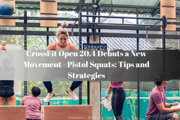 CrossFit Open 20.4 Debuts a New Movement – Pistol Squats: Tips and Strategies