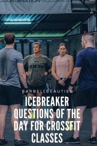 Icebreaker Questions Of the Day for CrossFit Classes