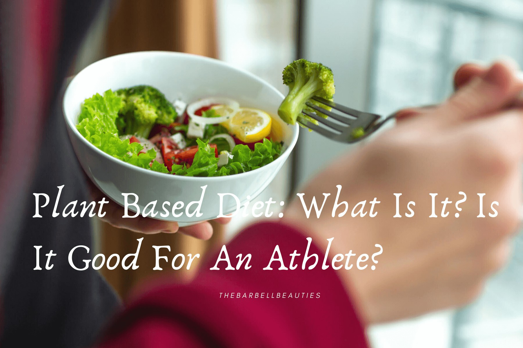 Plant Based Diet: What Is It? Is It Good For An Athlete?